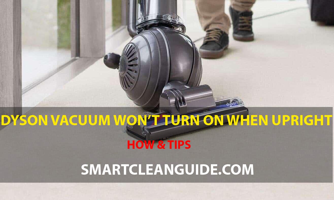 Dyson vacuum won't turn on when Upright